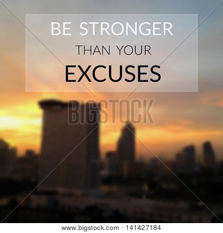 Inspirational quote & motivational background ...be stronger than your excuses