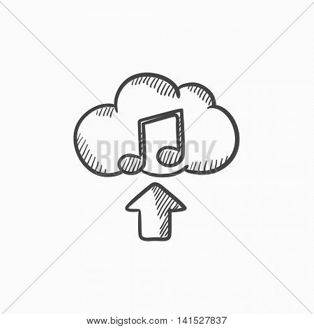 Upload music vector sketch icon isolated on background. Hand drawn Upload music icon. Upload music sketch icon for infographic, website or app.