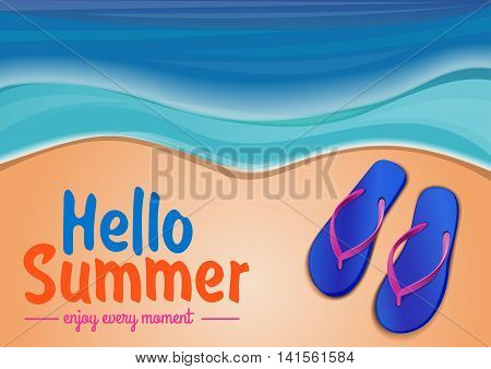Summer background with the sea flip flops lying on the beach and lettering. Hello Summer. Enjoy every moment. Vector illustration