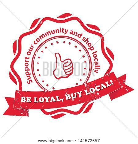 Be loyal, buy local. Support our community and shop locally - red grunge label, stamp. Print colors used, vector