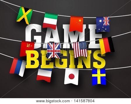 Stylish Text Game Begins with Countries Flag Buntings including Jamaica, Italy, China, Australia, Soviet Union, Great Britain, Germany, France, Japan and Sweden for Sports concept.
