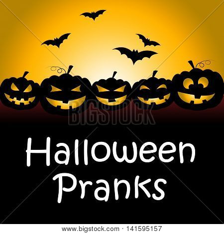 Halloween Pranks Shows Trick Or Treat And Autumn