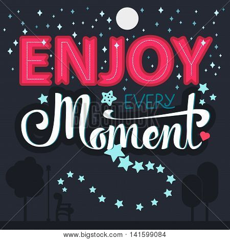 Lettering motivation poster. Quote about dream for fabric print tattoo decor greeting card. Enjoy every moment. Vector