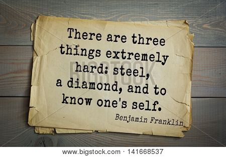 American president Benjamin Franklin (1706-1790) quote. There are three things extremely hard: steel, a diamond, and to know one's self.
