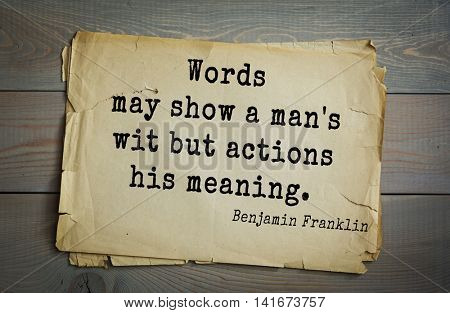 American president Benjamin Franklin (1706-1790) quote. Words may show a man's wit but actions his meaning.