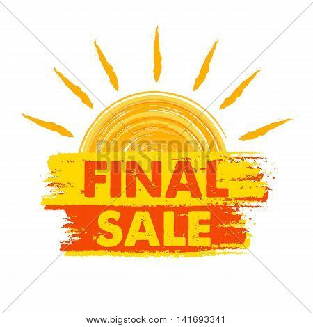 final sale banner - text in yellow and orange drawn label with sun symbol business seasonal shopping concept