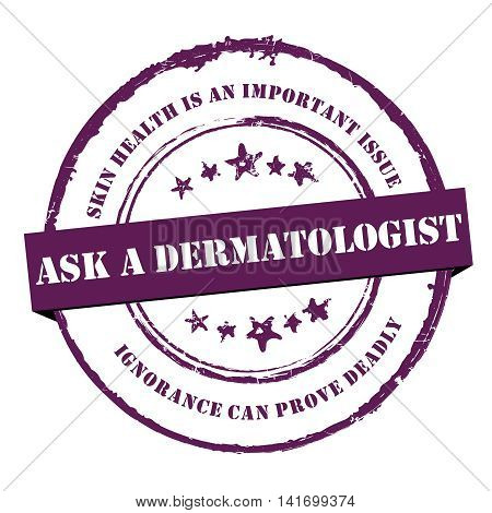 Ask a dermatologist. Skin health is an important issue. Ignorance can prove deadly - grunge indigo circle stamp / label. Print colors used
