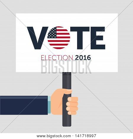 Hand holding poster. Vote. Presidential election 2016 in USA. Flat vector illustration