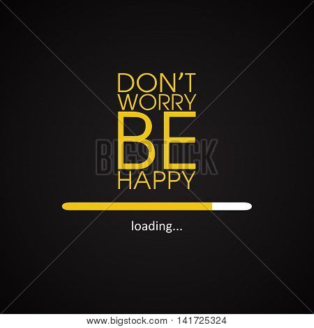 Don't worry be happy - motivational inscription template