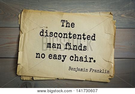 American president Benjamin Franklin (1706-1790) quote. The discontented man finds no easy chair.