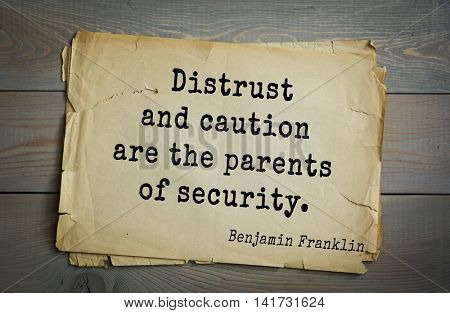 American president Benjamin Franklin (1706-1790) quote. Distrust and caution are the parents of security.