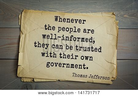 American President Thomas Jefferson (1743-1826) quote. Whenever the people are well-informed, they can be trusted with their own government.