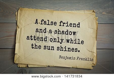 American president Benjamin Franklin (1706-1790) quote. A false friend and a shadow attend only while the sun shines.