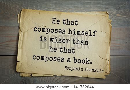 American president Benjamin Franklin (1706-1790) quote. He that composes himself is wiser than he that composes a book.