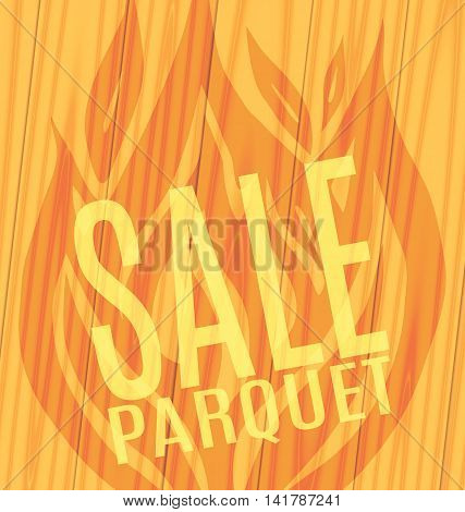 Sale of parquet slope of the fire on wooden boards background Vector illustration