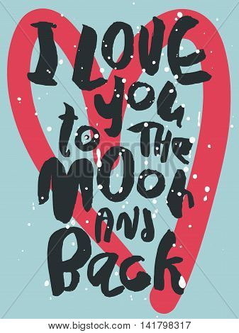 Decorative romantic poster with handlettering. I Love To The Moon And Back handwritten phrase. Black lettering on blue background with white splashes and pink heart. Card for wedding or valentines day
