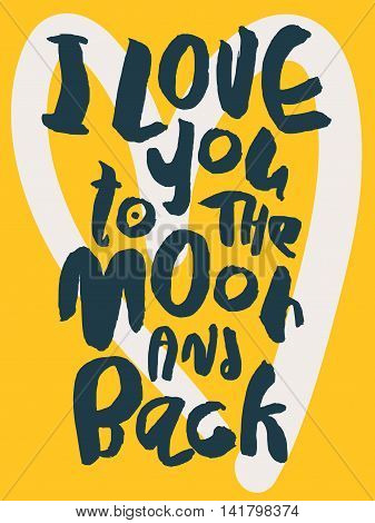 Decorative romantic poster with handlettering. I Love To The Moon And Back handwritten phrase. Black lettering on yellow background with white heart. Card design for wedding or valentines day