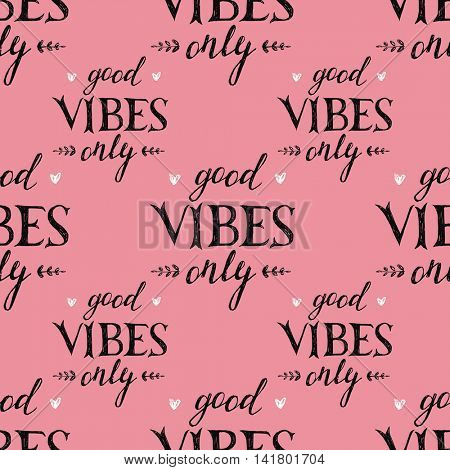 Seamless pattern with hand drawn lettering good vibes only
