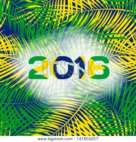 The leaves of palm trees with the inscription in 2016 of color flag of Brazil. Vector Illustration. EPS10