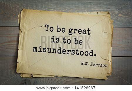 Aphorism Ralph Waldo Emerson (1803-1882) - American essayist, poet, philosopher, social activist quote. To be great is to be misunderstood.