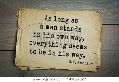 Aphorism Ralph Waldo Emerson (1803-1882) - American essayist, poet, philosopher, social activist quote. As long as a man stands in his own way, everything seems to be in his way.