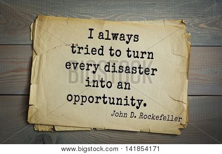 American businessman, billionaire John D. Rockefeller (1839-1937) quote.I always tried to turn every disaster into an opportunity.