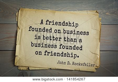 American businessman, billionaire John D. Rockefeller (1839-1937) quote.A friendship founded on business is better than a business founded on friendship.