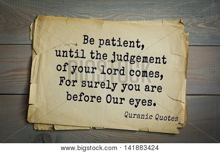 Islamic Quran Quotes.Be patient, until the judgement of your lord comes, For surely you are before Our eyes.