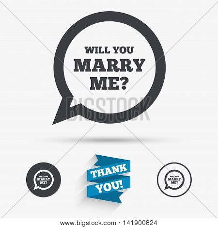 Will you marry me speech bubble sign icon. Engagement symbol. Flat icons. Buttons with icons. Thank you ribbon. Vector