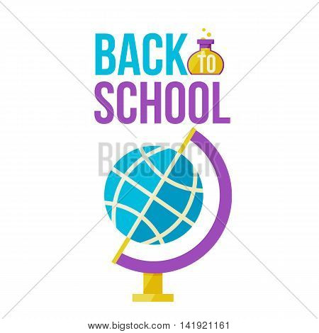 Back to school poster with globe, flat style illustration isolated on white background. Start of school season, educational process symbol, geography, natural sciences