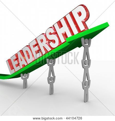 A team of people in an organization lifting an arrow with the word Leadership to symbolize management, direction and vision