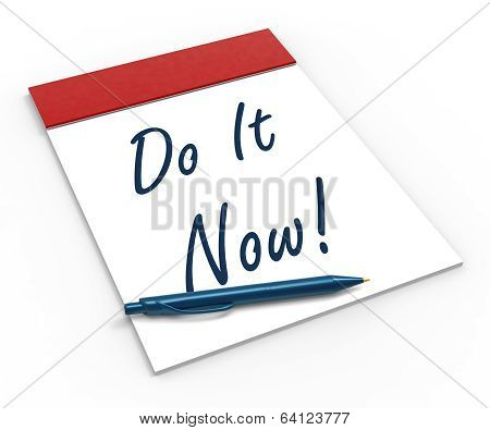 Do It Now! Notebook Shows Motivation Or Urgency