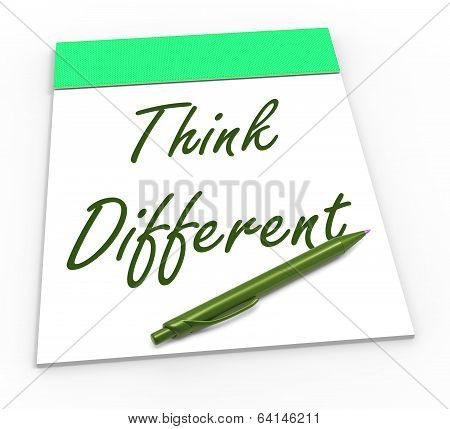 Think Different Notepad Means Original Thoughts Or Changing Opin