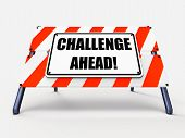 stock photo of overcoming obstacles  - Challenge Ahead Sign Showing to Overcome a Challenge or Difficulty - JPG