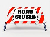 foto of barricade  - Road Closed Sign Representing Roadblock Barrier or Barricade - JPG