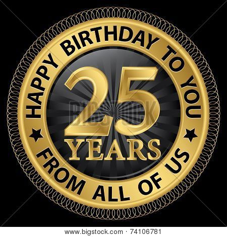25 Years Happy Birthday To You From All Of Us Gold Label,vector Illustration