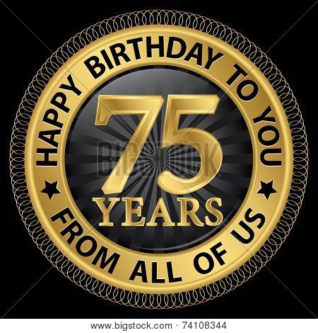 75 Years Happy Birthday To You From All Of Us Gold Label,vector Illustration