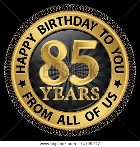 85 Years Happy Birthday To You From All Of Us Gold Label,vector Illustration