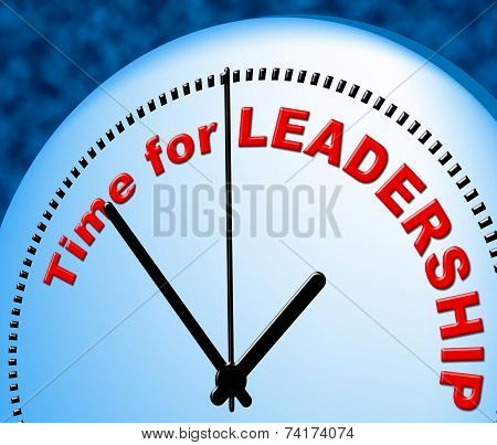 Time For Leadership Indicates At Present And Authority