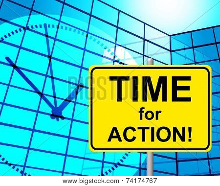 Time For Action Indicates Do It And Active