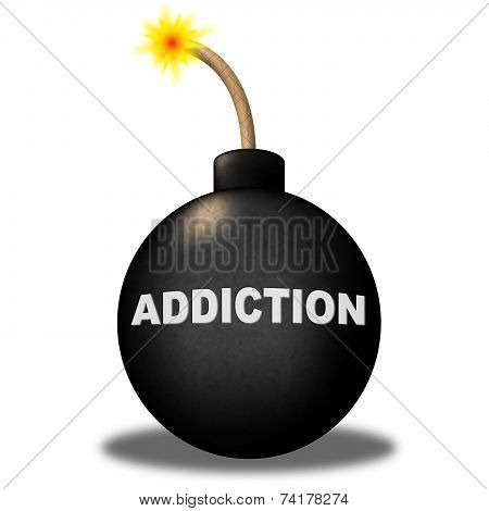 Addiction Bomb Shows Dependence Fixation And Dependency