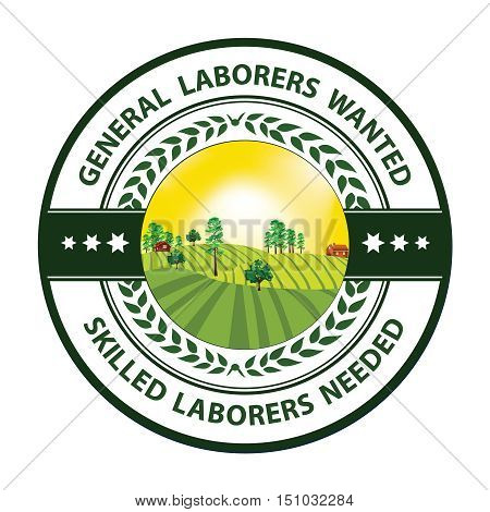 General Laborers wanted, Skilled laborers needed - hiring stamp / label / sticker with rural landscape on the background. Print colors used