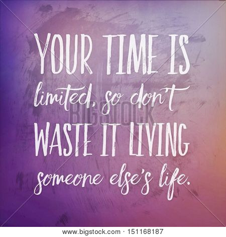 Inspirational Quote: Your time is limited, so don't waste it living someone else's life.
