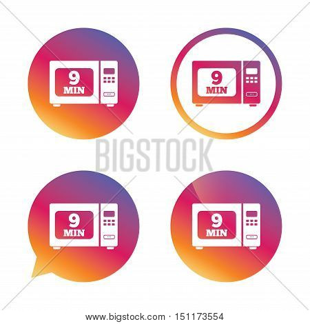Cook in microwave oven sign icon. Heat 9 minutes. Kitchen electric stove symbol. Gradient buttons with flat icon. Speech bubble sign. Vector