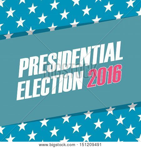 USA Presidential Election 2016 banner. Election poster. Vector illustration.