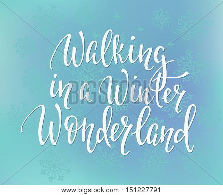 Walking in a winter wonderland Quote typography. Calligraphy style. promotion motivation. Graphic design lifestyle lettering vector. Street winter fall service cafe