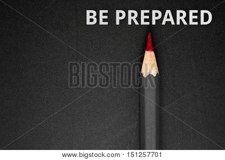 Text Be prepared with pencil on black / business concept