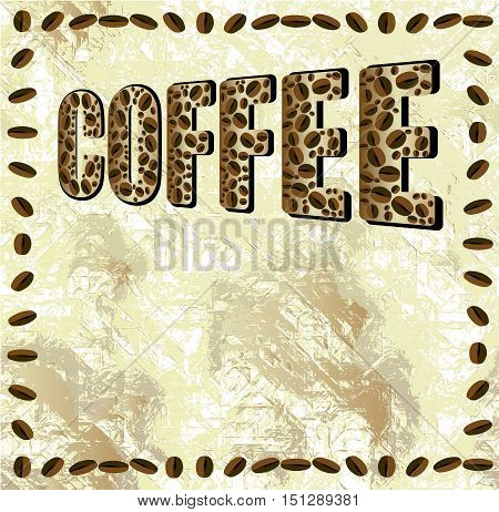 Abstract grunge background with the word coffee and frame of coffee beans. Grunge spotted background with stains and coffee beans