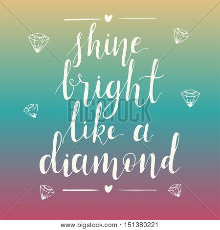 Shine bright like a diamond hand lettering quote on gradient abstract background. Inspiration quote. Template for your design. Vector illustration.