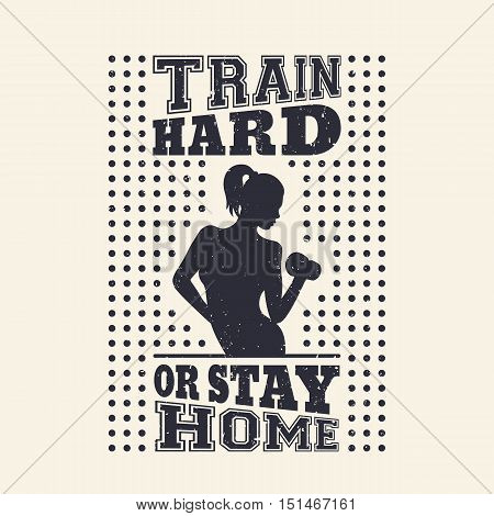 Gym vintage t-shirt design, print with exercising girl, Train Hard or Stay Home. vector illustration